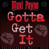 Gotta Get It - Single - Maxi Payne, Maxi Payne